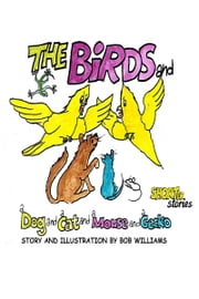 The Birds (and a Dog, and a Cat, and a Mouse, and a Gecko) ebook by Bob Williams