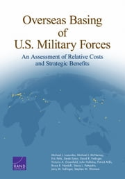 Overseas Basing of U.S. Military Forces - An Assessment of Relative Costs and Strategic Benefits ebook by Michael J. Lostumbo,Michael J. McNerney,Eric Peltz,Derek Eaton,David R. Frelinger