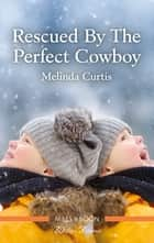 Rescued by the Perfect Cowboy ebook by Melinda Curtis