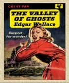 The Valley of Ghosts ebook by Edgar Wallace