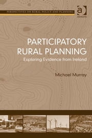 Participatory Rural Planning - Exploring Evidence from Ireland ebook by Dr Michael Murray,Professor Henry Buller,Professor Owen Furuseth,Professor Andrew W Gilg,Professor Mark Lapping