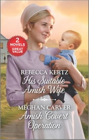 His Suitable Amish Wife and Amish Covert Operation ebook by Rebecca Kertz, Meghan Carver