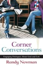 Corner Conversations - Engaging Dialogues About God and Life ebook by