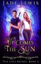 Up Comes The Sun - Fae Love Crimes, #3 ebook by Jade Lewis
