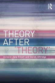 Theory After 'Theory' ebook by Elliott, Jane