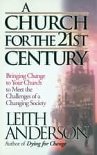 A Church for the 21st Century ebook by Leith Anderson