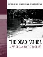 The Dead Father ebook by Lila J. Kalinich,Stuart W. Taylor