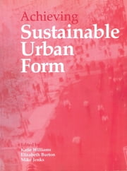 Achieving Sustainable Urban Form ebook by