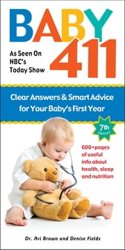 Baby 411 - Clear Answers and Smart Advice for Your Baby's First Year ebook by Dr. Ari Brown,Denise Fields