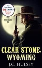 Clear Stone, Wyoming: THE TRAVELER #4 ebook by J.C. Hulsey