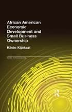 African American Economic Development and Small Business Ownership ebook by Kilolo Kijakazi