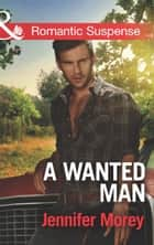 A Wanted Man (Mills & Boon Romantic Suspense) (Cold Case Detectives, Book 1) ebook by Jennifer Morey