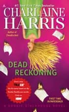 Dead Reckoning eBook by Charlaine Harris