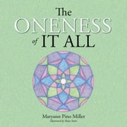 The Oneness of It All ebook by Maryann Pino Miller