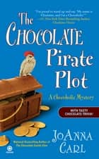 The Chocolate Pirate Plot - A Chocoholic Mystery ebook by JoAnna Carl