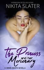 The Princess and Her Mercenary - A Driven Hearts Novella ebook by Nikita Slater