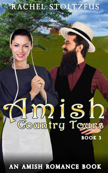Amish Country Tours 3 - Amish Country Tours, Amish Romance Series (An Amish of Lancaster County Saga), #3 ebook by Rachel Stoltzfus