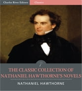 The Classic Collection of Nathaniel Hawthornes Novels: The Scarlet Letter, The House of the Seven Gables and 4 Other Classic Novels (Illustrated Edition) ebook by Nathaniel Hawthorne