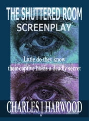 The Shuttered Room Screenplay ebook by Charles J Harwood