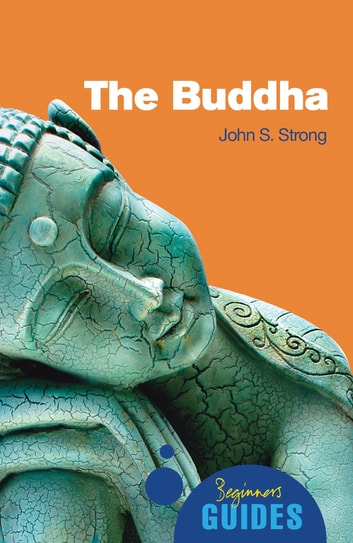 The Buddha - A Beginner's Guide ebook by John S. Strong