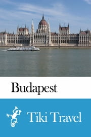 Budapest (Hungary) Travel Guide - Tiki Travel ebook by Tiki Travel