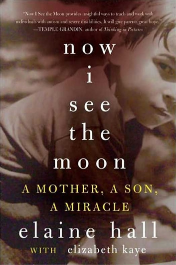 Now I See the Moon - A Mother, a Son, a Miracle ebook by Elaine Hall