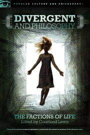 Divergent and Philosophy ebook by Courtland Lewis
