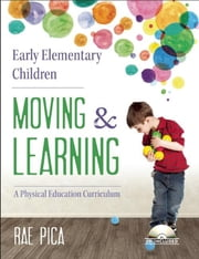 Early Elementary Children Moving and Learning - A Physical Education Curriculum ebook by Rae Pica