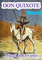 DON QUIXOTE Volume II. - El ingenioso hidalgo don Quixote De la Mancha ebook by Miguel de Cervantes