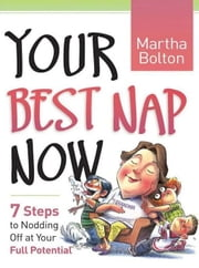 Your Best Nap Now - 7 Steps to Nodding Off at Your Full Potential ebook by Martha Bolton