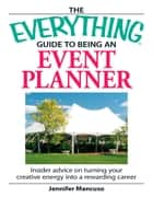 The Everything Guide to Being an Event Planner - Insider Advice on Turning Your Creative Energy into a Rewarding Career ebook by Jennifer Mancuso