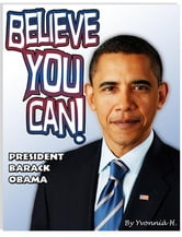 BELIEVE YOU CAN! President Barack Obama ebook by Houston, Yvonnia