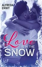 "Love is in the snow - Une romance de Noël New Adult signée Alfreda Enwy, l'autrice de ""Not Made For Love"" eBook by Alfreda Enwy"