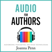 Audio For Authors - Audiobooks, Podcasting, And Voice Technologies audiobook by Joanna Penn