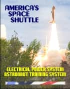 America's Space Shuttle: Electrical Power System NASA Astronaut Training Manual (EPS 2102) ebook by Progressive Management