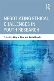 Negotiating Ethical Challenges in Youth Research ebook by Kitty te Riele,Rachel Brooks