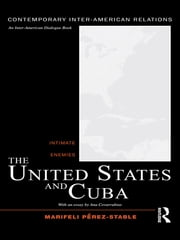 The United States and Cuba - Intimate Enemies ebook by Marifeli Pérez-Stable