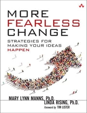 More Fearless Change - Strategies for Making Your Ideas Happen ebook by Mary Lynn Manns,Linda Rising
