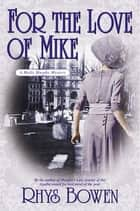 For the Love of Mike - A Molly Murphy Mystery ebook by Rhys Bowen