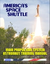 America's Space Shuttle: Main Propulsion System (SSME) NASA Astronaut Training Manual ebook by Progressive Management