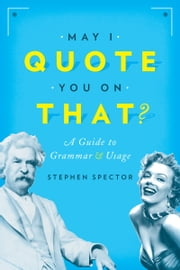 May I Quote You on That?: A Guide to Grammar and Usage ebook by Stephen Spector