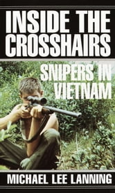 Inside the Crosshairs - Snipers in Vietnam ebook by Michael Lee Lanning