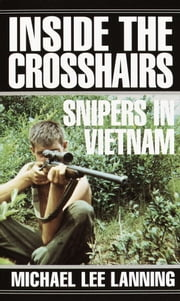 Inside the Crosshairs - Snipers in Vietnam ebook by Col. Michael Lee Lanning
