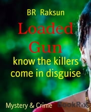 Loaded Gun - know the killers come in disguise ebook by BR Raksun