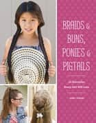 Braids & Buns, Ponies & Pigtails - 50 Hairstyles Every Girl Will Love ebook by Jenny Strebe