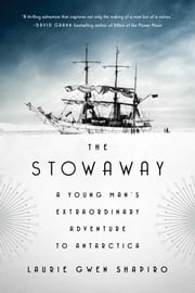 The Stowaway - A Young Man's Extraordinary Adventure to Antarctica ebook by Laurie Gwen Shapiro