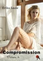 Compromission - Volume 4 ebook by Erika Sauw