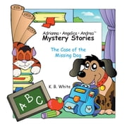 Adrianna • Angelica • Andrea Mystery Stories - The Case of the Missing Dog ebook by K. B. White