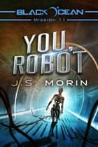 You, Robot - Mission 11 ebook by J.S. Morin