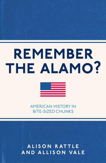 Remember the Alamo? - American History in Bite-Sized Chunks 電子書籍 by Allison Vale,Alison Rattle